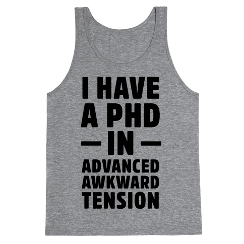 I Have a PHD in Advanced Awkward Tension Tank Top