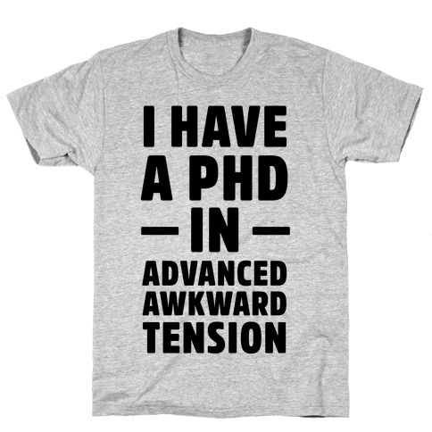 I Have a PHD in Advanced Awkward Tension Mens T-Shirt