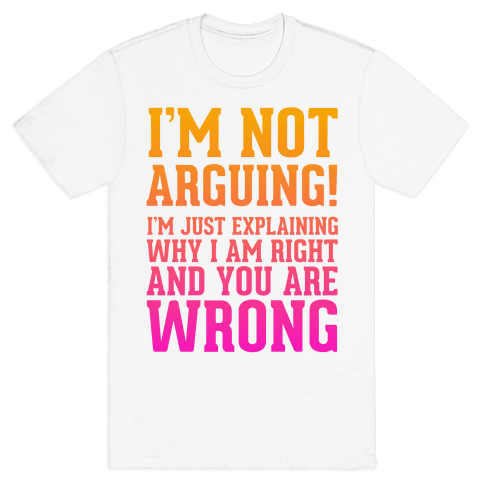 I'm Not Arguing!  Mens T-Shirt