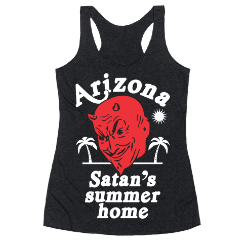 Arizona - Satan's Summer Home Racerback Tank Top