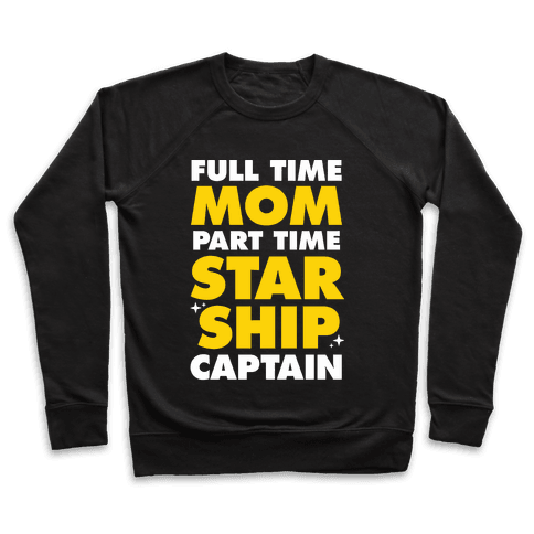 Full Time Mom Part Time Starship Captain Pullover