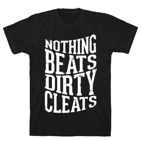 Nothing Beats Dirty Cleats Mens T-Shirt