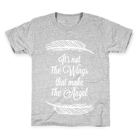 It's Not the Wings That Make The Angel Kids T-Shirt
