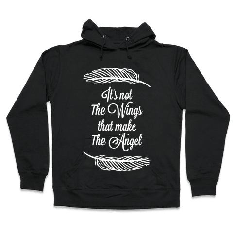 It's Not the Wings That Make The Angel Hooded Sweatshirt