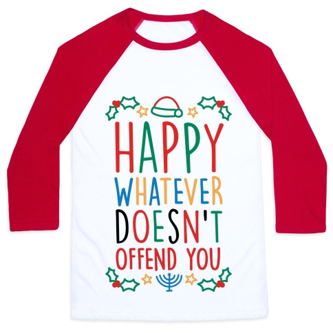 Happy Whatever Doesn't Offend You Baseball Tee
