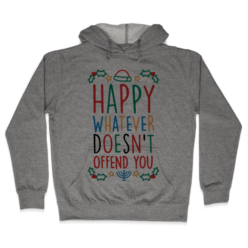 Happy Whatever Doesn't Offend You Hooded Sweatshirt