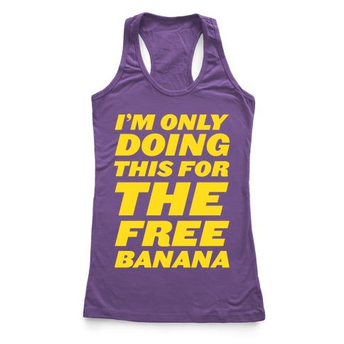 I'm Only Doing This For The Free Banana Racerback Tank Top