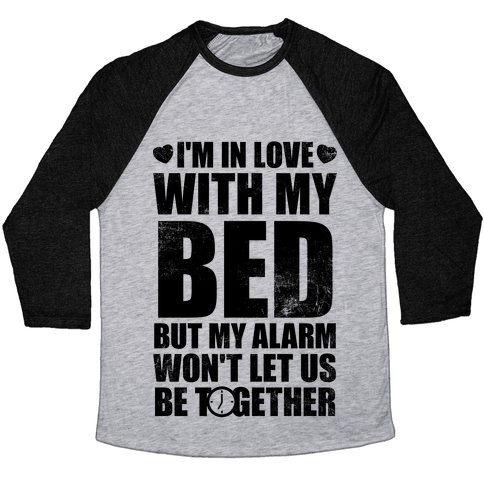 I'm In Love With My Bed (But My Alarm Won't Let Us Be Together) Baseball Tee