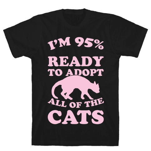 I'm 95 Percent Ready To Adopt All Of The Cats Mens T-Shirt