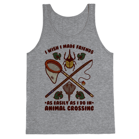 I Wish I Made Friends As Easily As I Do In Animal Crossing Tank Top