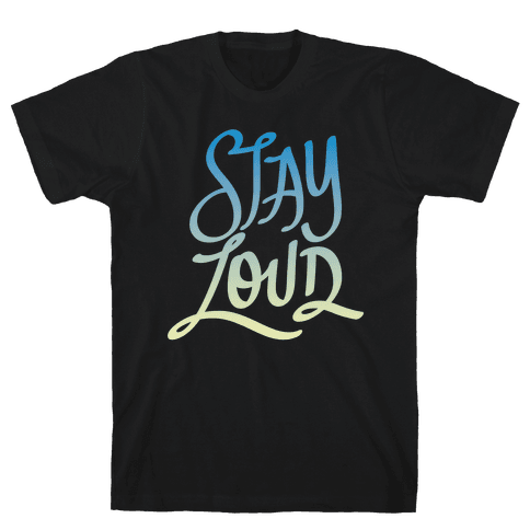Stay Loud Mens T-Shirt