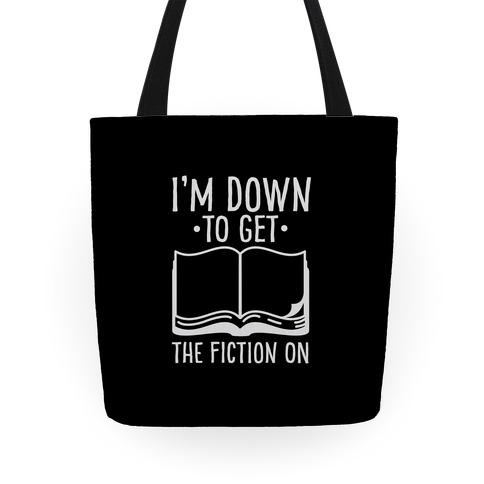 I'm Down to Get the Fiction on Tote