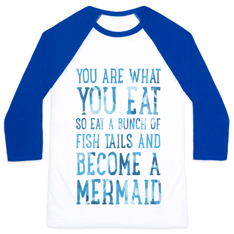You Are What You Eat. So Eat a Bunch of Fish Tails and Become a Mermaid Baseball Tee
