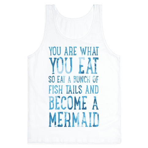 You Are What You Eat. So Eat a Bunch of Fish Tails and Become a Mermaid Tank Top