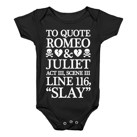To Quote Romeo And Juliet Slay Baby Onesy