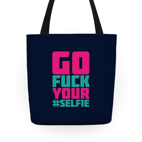Go F*** Your Selfie Tote