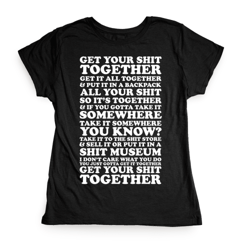 Get Your Shit Together Womens T-Shirt
