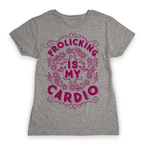 Frolicking Is My Cardio Womens T-Shirt
