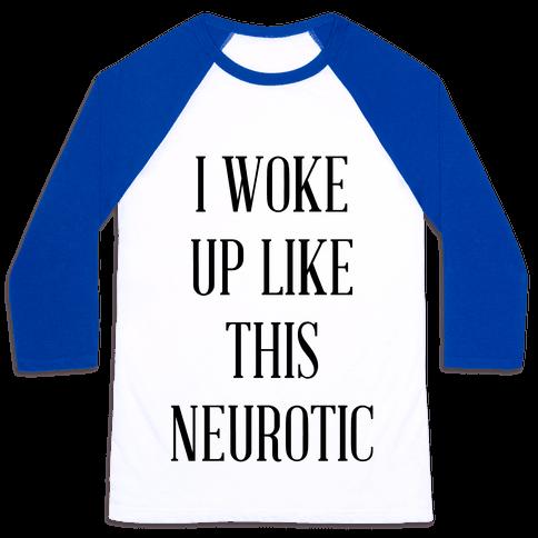 I Woke Up Like This Neurotic Baseball Tee