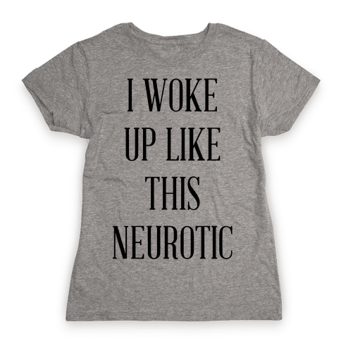 I Woke Up Like This Neurotic Womens T-Shirt