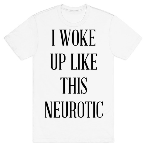 I Woke Up Like This Neurotic Mens T-Shirt