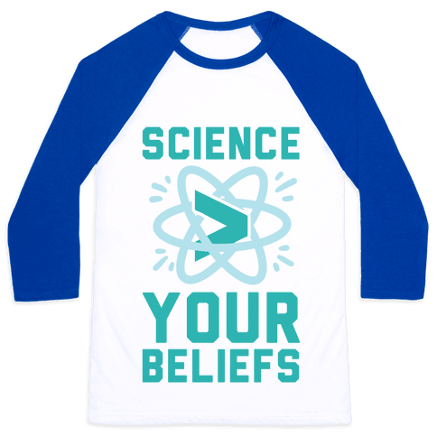 Science > Your Beliefs Baseball Tee