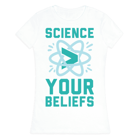 Science > Your Beliefs Womens T-Shirt