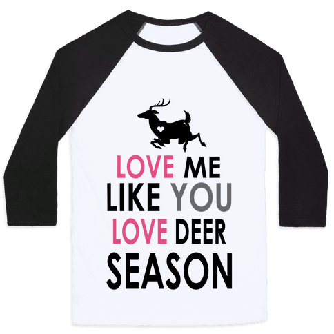 Love Me Like You Love Deer Season Baseball Tee