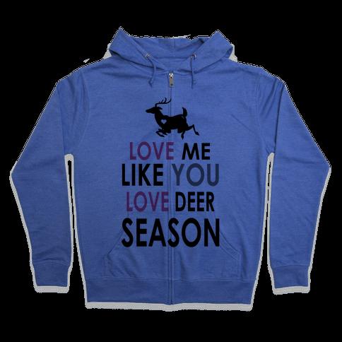 Love Me Like You Love Deer Season Zip Hoodie