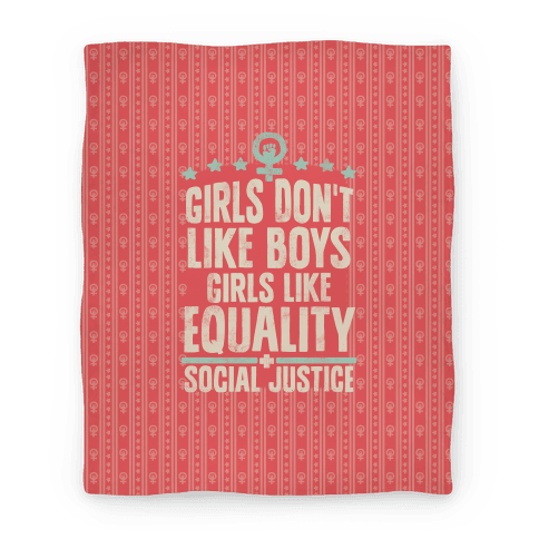 Girls Don't Like Boys Girls Like Equality And Social Justice Blanket