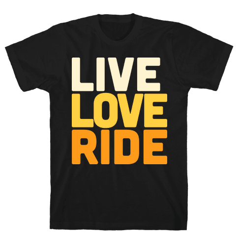 Live, Love, Ride Mens T-Shirt