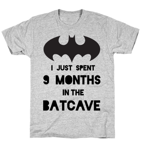 I Just Spent 9 Months in the Batcave T-Shirt