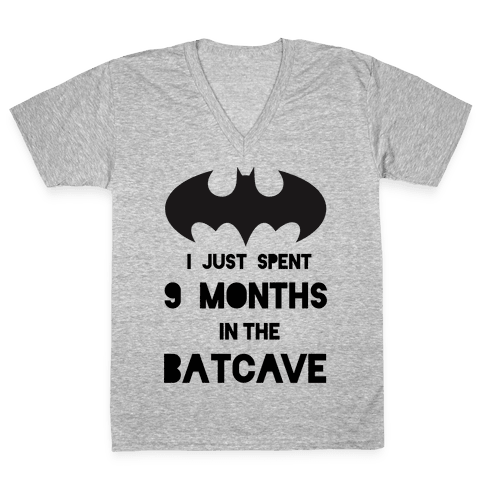 I Just Spent 9 Months in the Batcave V-Neck Tee Shirt