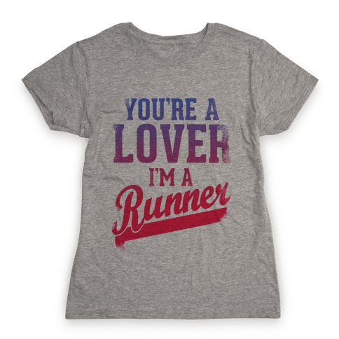 You're a Lover. I'm a Runner. Womens T-Shirt