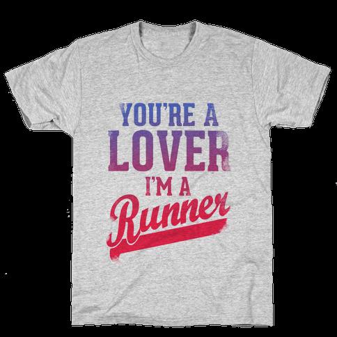 You're a Lover. I'm a Runner. Mens T-Shirt