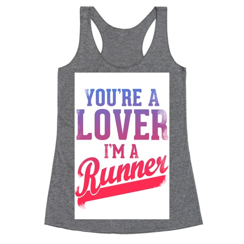 You're a Lover. I'm a Runner. Racerback Tank Top