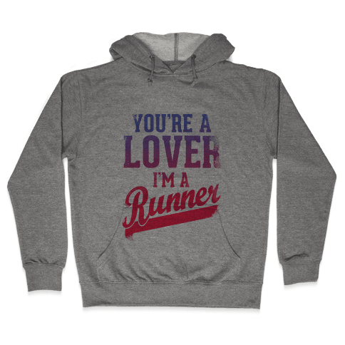 You're a Lover. I'm a Runner. Hooded Sweatshirt