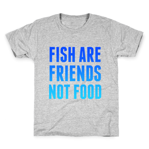 Fish Are Friends (Not Food) Kids T-Shirt