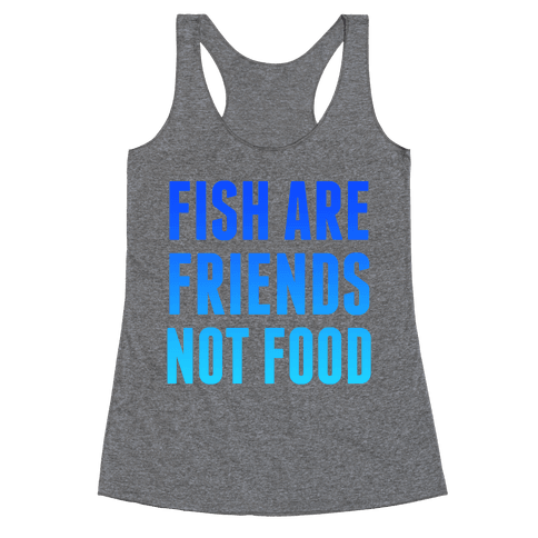 Fish Are Friends (Not Food) Racerback Tank Top