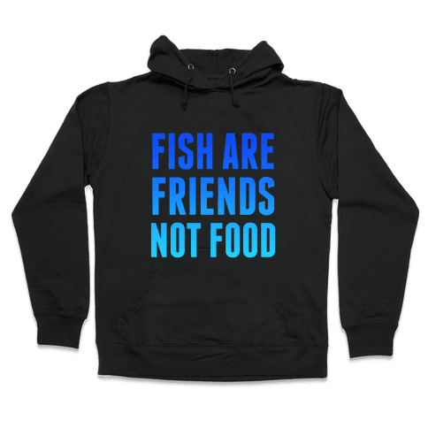 Fish Are Friends (Not Food) Hooded Sweatshirt