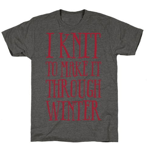 I Knit To Make It Through Winter T-Shirt