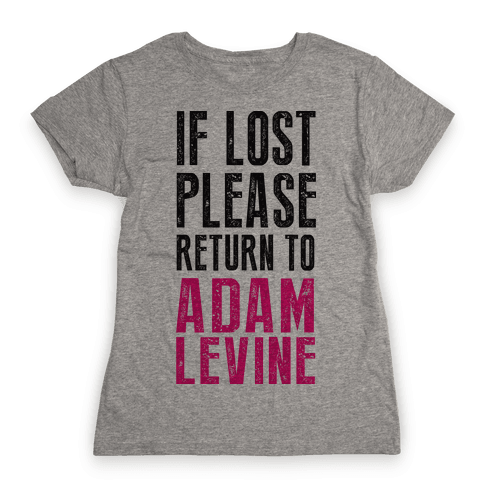 If Lost Return To Adam Levine Womens T-Shirt