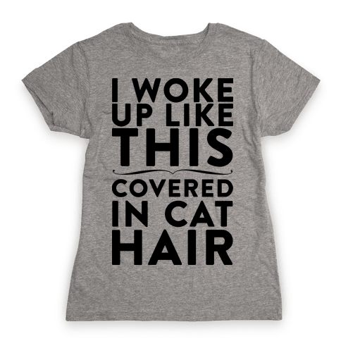 I Woke Up Covered In Cat Hair Womens T-Shirt