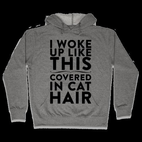 I Woke Up Covered In Cat Hair Hooded Sweatshirt