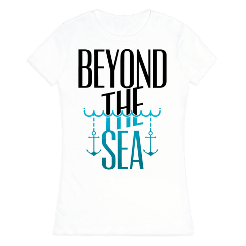 Beyond The Sea Womens T-Shirt