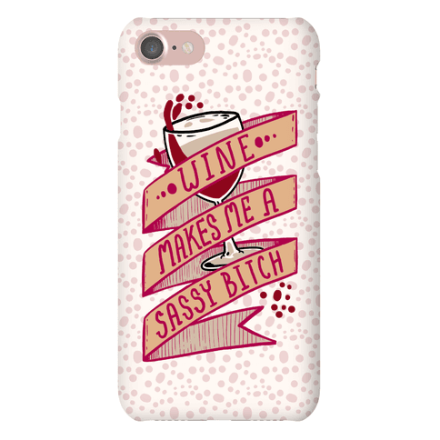 Wine Makes Me a Sassy Bitch Phone Case