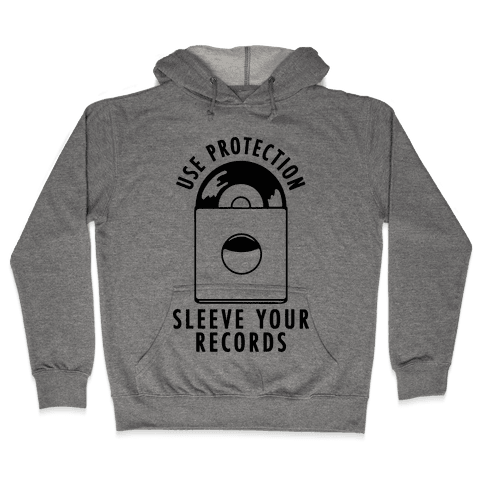 Use Protection Sleeve Your Records Hooded Sweatshirt