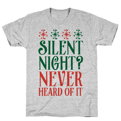 Silent Night? Never Heard Of It Mens T-Shirt