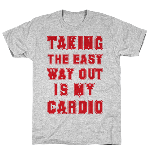 Taking The Easy Way Out Is My Cardio Mens T-Shirt