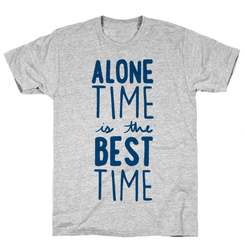 Alone Time Is The Best Time Mens T-Shirt